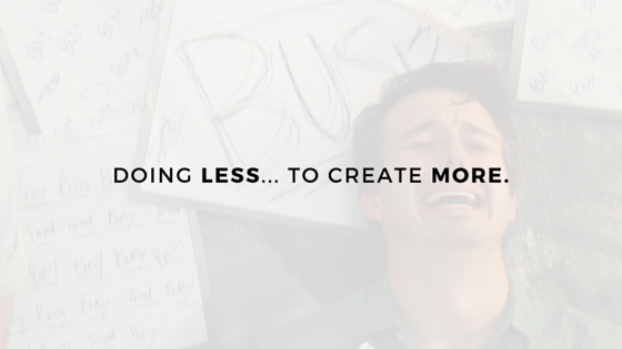 The Art of Doing Less, To Become and Have More