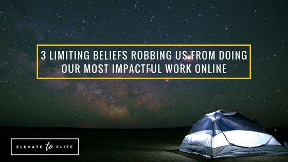 3 Limiting Beliefs Robbing You From Doing Your Most Impactful Work Online
