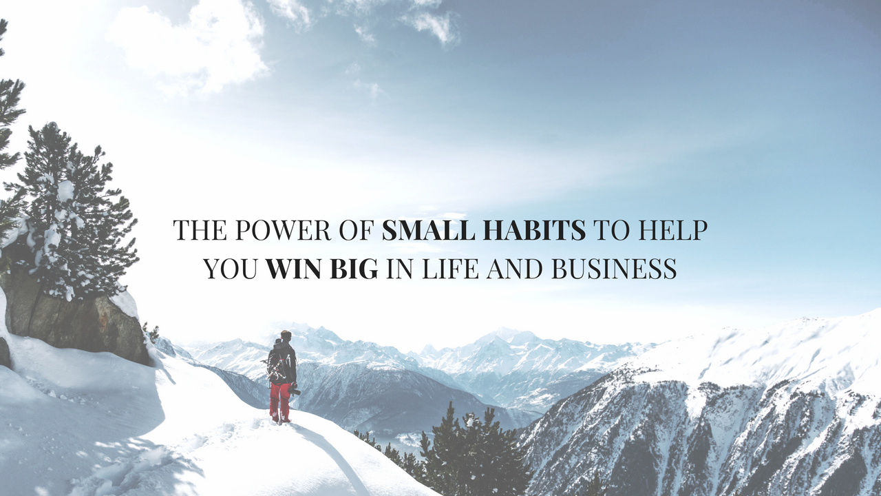 How Small Habits Can Help You Win Big In Life and Business