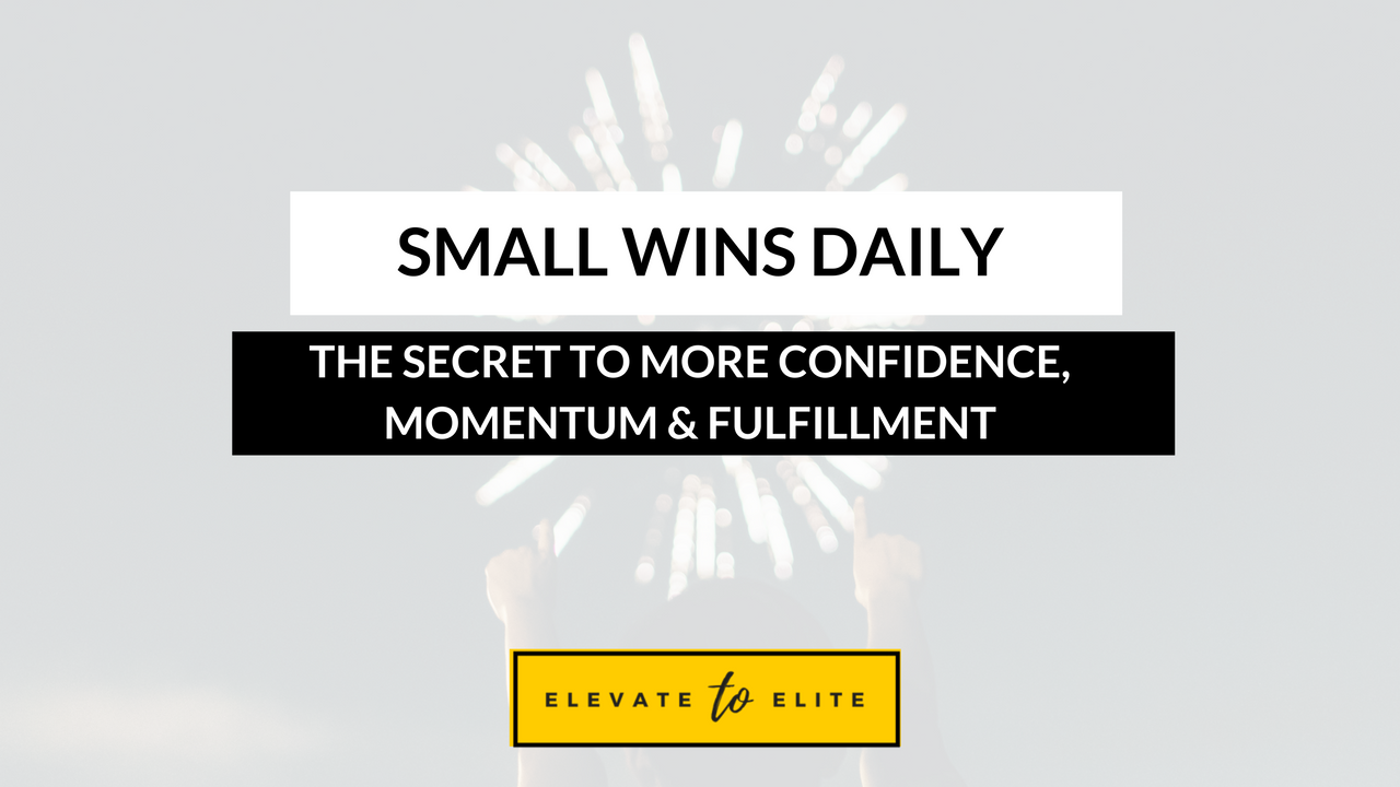 Small Wins Daily: The Secret To More Confidence, Momentum and Fulfillment