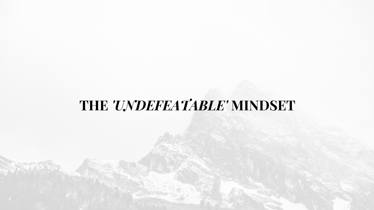Becoming Undefeatable: 3 Mindsets To Show Up Consistently and Maximize Your Potential